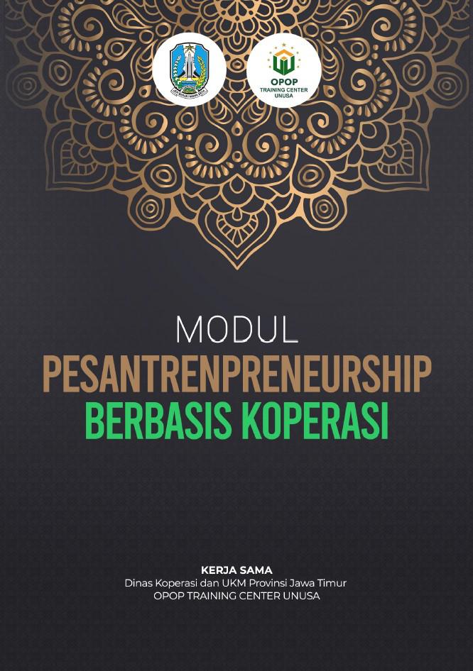 Modul Pesantrenpreneurship Berbasis Koperasi Oleh : Tim Dinas Koperasi dan UKM Provisi Jawa Timur Beserta Tim OPOP Training Centre UNUSA